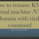 How to rename KVM virtual machine (VM) domain with virsh command